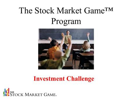 Investment Challenge The Stock Market Game™ Program.