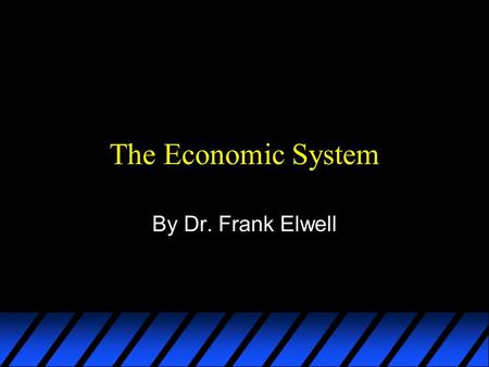 The Economic System By Dr. Frank Elwell. The Economic System The way that a society is organized to produce and distribute goods and services is the crucial.
