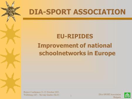 Project Conference 21-23 October 2005, Wolfsberg (AT) - Slovenj Gradec (SLO) DIA-SPORT Association Bulgaria 1 DIA-SPORT ASSOCIATION EU-RIPIDES Improvement.
