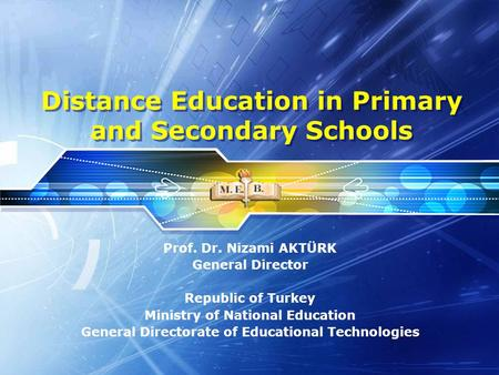 Distance Education in Primary and Secondary Schools Prof. Dr. Nizami AKTÜRK General Director Republic of Turkey Ministry of National Education General.