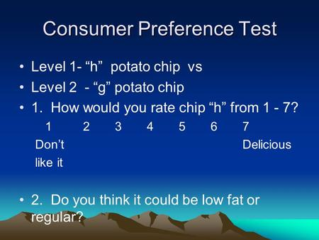 "Consumer Preference Test Level 1- ""h"" potato chip vs Level 2 - ""g"" potato chip 1. How would you rate chip ""h"" from 1 - 7? 1234567 Don't Delicious like."