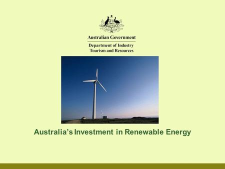Australia's Investment in Renewable Energy. Renewable Energy Policy and Measures The National Greenhouse Strategy (NGS) (1998) –The Mandatory Renewable.