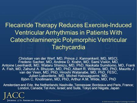 Flecainide Therapy Reduces Exercise-Induced Ventricular Arrhythmias in Patients With Catecholaminergic Polymorphic Ventricular Tachycardia Christian van.