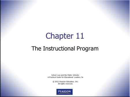 School Law and the Public Schools: A Practical Guide for Educational Leaders, 5e © 2012 Pearson Education, Inc. All rights reserved. Chapter 11 The Instructional.