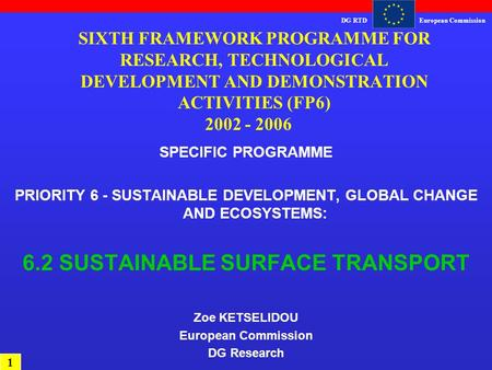 DG RTDEuropean Commission SIXTH FRAMEWORK PROGRAMME FOR RESEARCH, TECHNOLOGICAL DEVELOPMENT AND DEMONSTRATION ACTIVITIES (FP6) 2002 - 2006 SPECIFIC PROGRAMME.