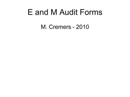 E and M Audit Forms M. Cremers - 2010. NOTE: Doctor must have asked / noted at least one of the above listed 10 components in the patient's chart note.