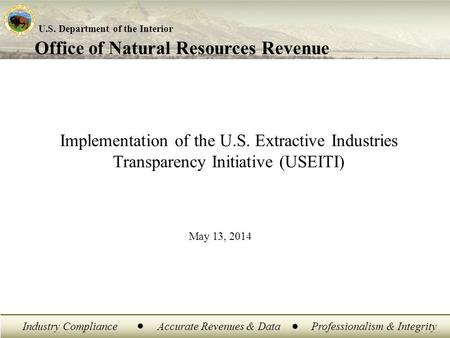 Office of Natural Resources Revenue U.S. Department of the Interior Industry ComplianceAccurate Revenues & DataProfessionalism & Integrity Implementation.
