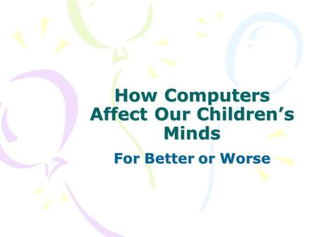 How Computers Affect Our Children's Minds For Better or Worse.