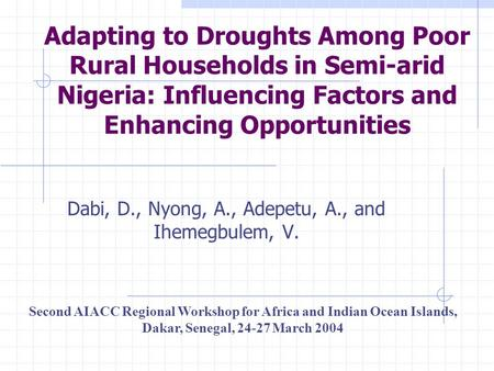 Adapting to Droughts Among Poor Rural Households in Semi-arid Nigeria: Influencing Factors and Enhancing Opportunities Dabi, D., Nyong, A., Adepetu, A.,