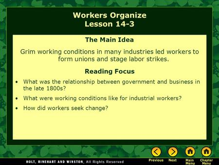 Workers Organize Lesson 14-3 The Main Idea Grim working conditions in many industries led workers to form unions and stage labor strikes. Reading Focus.