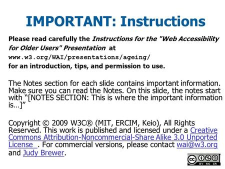 IMPORTANT: Instructions Please read carefully the Instructions for the Web Accessibility for Older Users Presentation at www.w3.org/WAI/presentations/ageing/