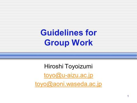 1 Guidelines for Group Work Hiroshi Toyoizumi
