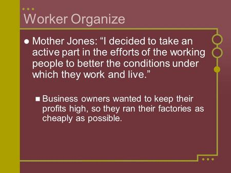 "Worker Organize Mother Jones: ""I decided to take an active part in the efforts of the working people to better the conditions under which they work and."