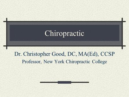 Chiropractic Dr. Christopher Good, DC, MA(Ed), CCSP