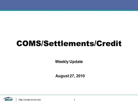 1 COMS/Settlements/Credit Weekly Update August 27, 2010.