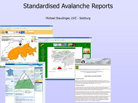 Standardised Avalanche Reports Michael Staudinger, LWZ - Salzburg.