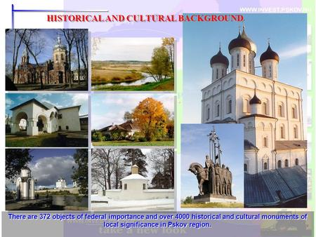 HISTORICAL AND CULTURAL BACKGROUND There are 372 objects of federal importance and over 4000 historical and cultural monuments of local significance in.