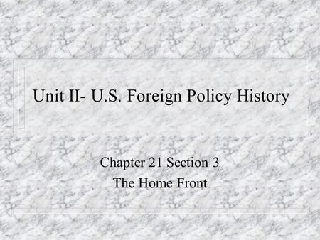 Unit II- U.S. Foreign Policy History Chapter 21 Section 3 The Home Front.