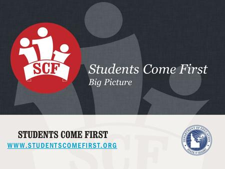 WWW.STUDENTSCOMEFIRST.ORG Students Come First Big Picture.