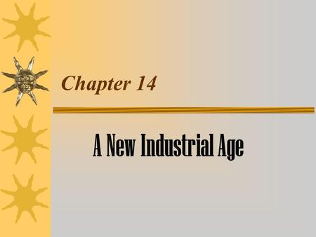 Chapter 14 A New Industrial Age. Natural Resources Fuel Industrialization.