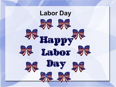 Labor Day. Labor Day is celebrted as the last holiday weekend of the Summer But it was originally a day given to the labor unions.