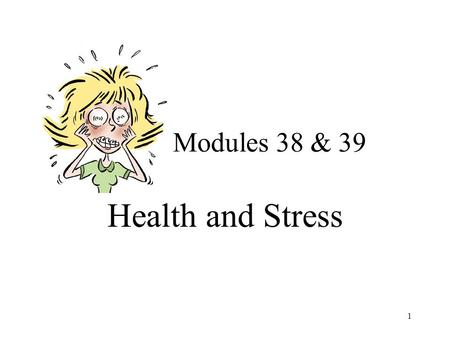 Modules 38 & 39 Health and Stress.