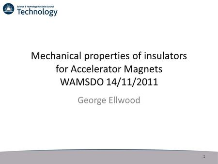 Mechanical properties of insulators for Accelerator Magnets WAMSDO 14/11/2011 George Ellwood 1.