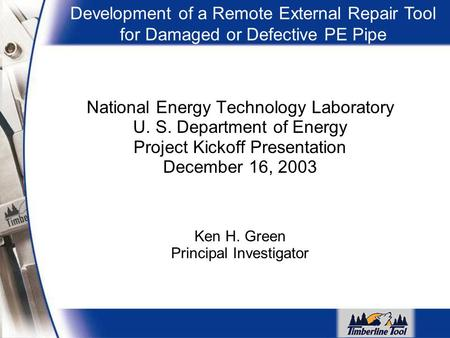National Energy Technology Laboratory U. S. Department of Energy Project Kickoff Presentation December 16, 2003 Ken H. Green Principal Investigator Development.