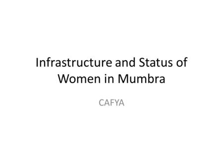 Infrastructure and Status of Women in Mumbra CAFYA.