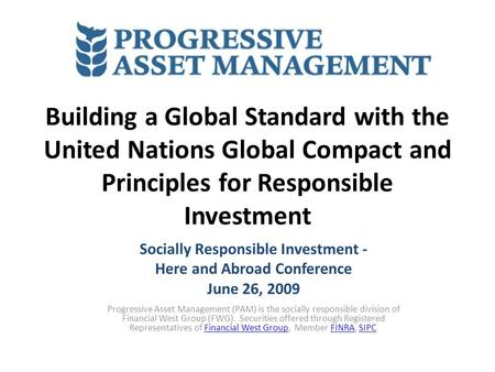 Building a Global Standard with the United Nations Global Compact and Principles for Responsible Investment Socially Responsible Investment - Here and.