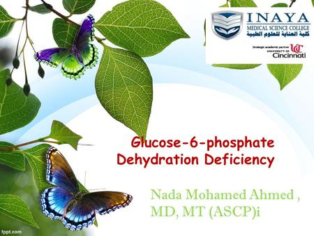 Glucose-6-phosphate Dehydration Deficiency Nada Mohamed Ahmed, MD, MT (ASCP)i.
