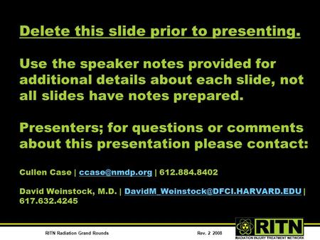 RITN Radiation Grand RoundsRev. 2 2008 Delete this slide prior to presenting. Use the speaker notes provided for additional details about each slide, not.