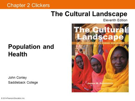 Chapter 2 Clickers The Cultural Landscape Eleventh Edition Population and Health John Conley Saddleback College © 2014 Pearson Education, Inc.