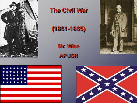 The Civil War (1861-1865) Mr. Wise APUSH The Civil War (1861-1865) Mr. Wise APUSH.