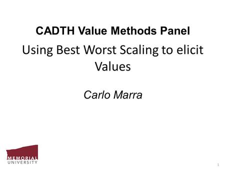 1 CADTH Value Methods Panel Using Best Worst Scaling to elicit Values Carlo Marra.