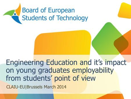 Engineering Education and it's impact on young graduates employability from students' point of view CLAIU-EU|Brussels March 2014.