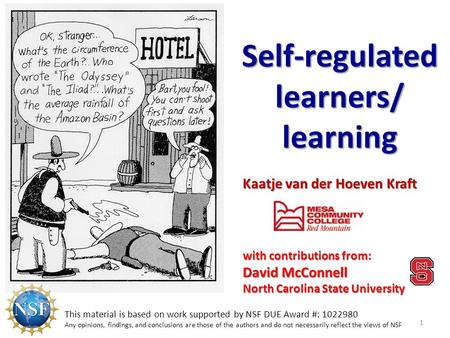 Kaatje van der Hoeven Kraft Self-regulated learners/ learning 1 This material is based on work supported by NSF DUE Award #: 1022980 Any opinions, findings,