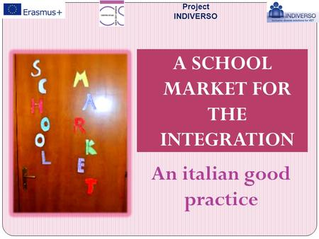 Project INDIVERSO A SCHOOL MARKET FOR THE INTEGRATION An italian good practice.