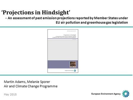 'Projections in Hindsight' – An assessment of past emission projections reported by Member States under EU air pollution and greenhouse gas legislation.