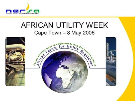 AFRICAN UTILITY WEEK Cape Town – 8 May 2006. Contents The legislative context for energy regulation –Relevant Acts –Regulatory Functions –Regulations.