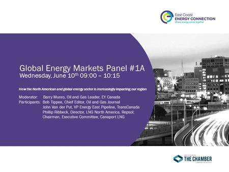 Global Energy Markets Panel #1A Wednesday, June 10 th 09:00 – 10:15 How the North American and global energy sector is increasingly impacting our region.