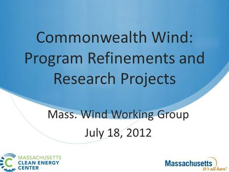 Commonwealth Wind: Program Refinements and Research Projects Mass. Wind Working Group July 18, 2012.