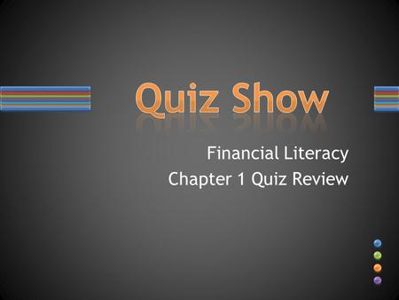 Financial Literacy Chapter 1 Quiz Review. a gift of money or other aid awarded to a student to help pay for education.