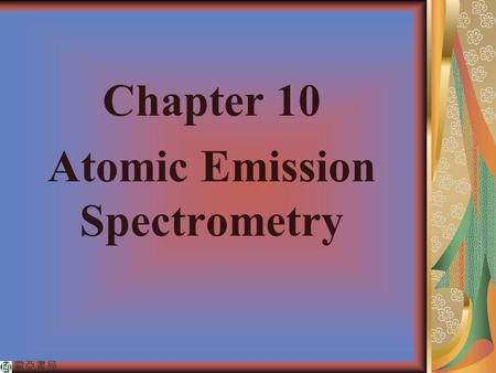 Chapter 10 Atomic Emission Spectrometry