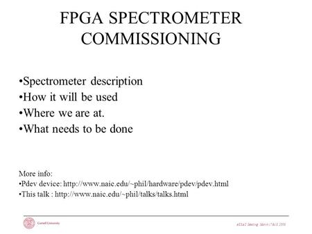AUSAC Meeting · March 17&18, 2008 FPGA SPECTROMETER COMMISSIONING Spectrometer description How it will be used Where we are at. What needs to be done More.