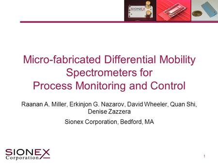 Micro-fabricated Differential Mobility Spectrometers for Process Monitoring and Control Raanan A. Miller, Erkinjon G. Nazarov, David Wheeler, Quan Shi,
