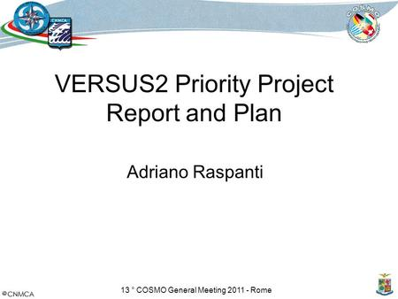 13 ° COSMO General Meeting 2011 - Rome VERSUS2 Priority Project Report and Plan Adriano Raspanti.