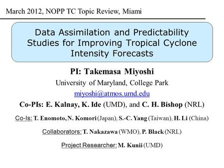 Data Assimilation and Predictability Studies for Improving Tropical Cyclone Intensity Forecasts PI: Takemasa Miyoshi University of Maryland, College Park.