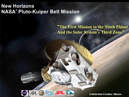 "New Horizons NASA' Pluto-Kuiper Belt Mission A NASA New Frontiers Mission ""The First Mission to the Ninth Planet And the Solar System's Third Zone"""