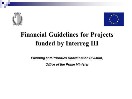 Financial Guidelines for Projects funded by Interreg III Planning and Priorities Coordination Division, Office of the Prime Minister.